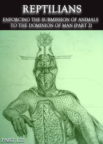 Full the reptilians enforcing the submission of animals to the dominion of man part 2 part 122