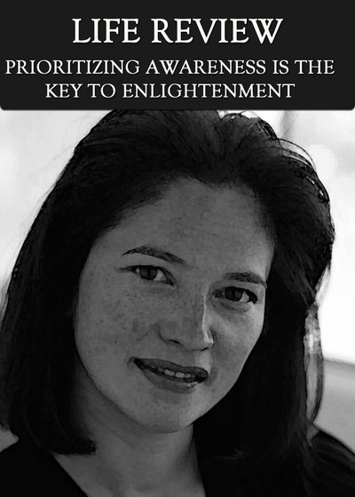 Full prioritizing awareness is the key to enlightenment life review