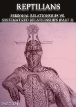 Feature thumb reptilians personal relationships vs systematized relationships part 2 part 124