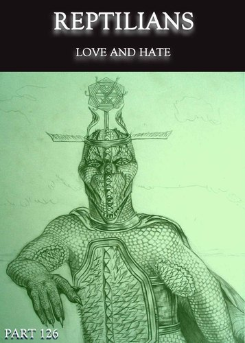 Full love and hate reptilians part 126