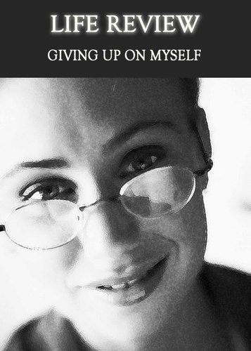 Full giving up on myself life review