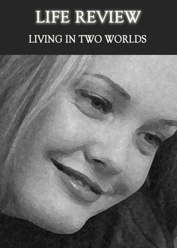 Full living in two worlds life review