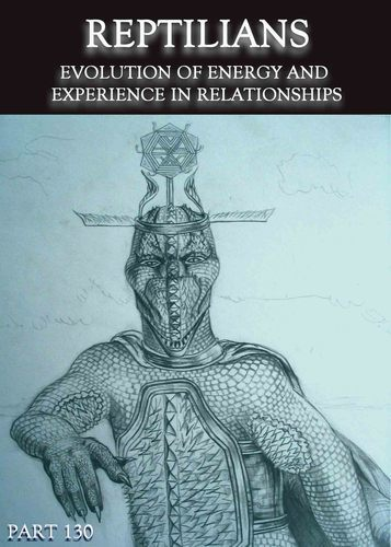 Full evolution of energy and experience in relationships reptilians part 130