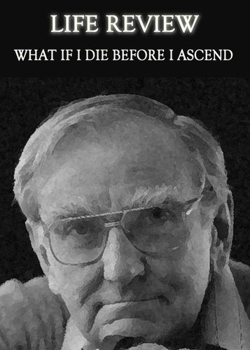 Full what if i die before i ascend life review
