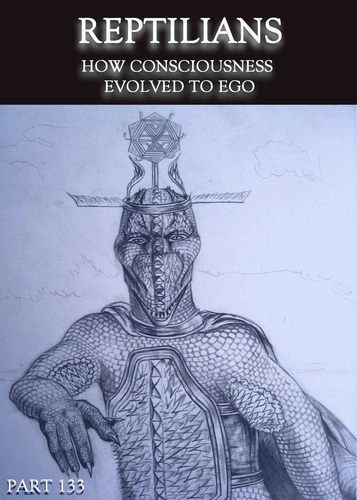 Full how consciousness evolved to ego reptilians part 133