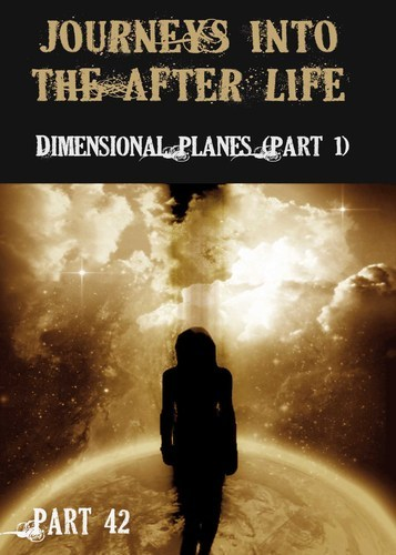 Full journeys into the afterlife dimensional planes part 42
