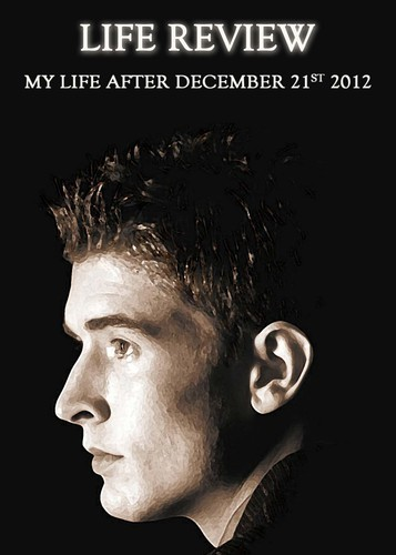 Full my life after december 21st 2012 life review