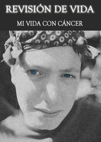 Full revision de vida mi vida con cancer