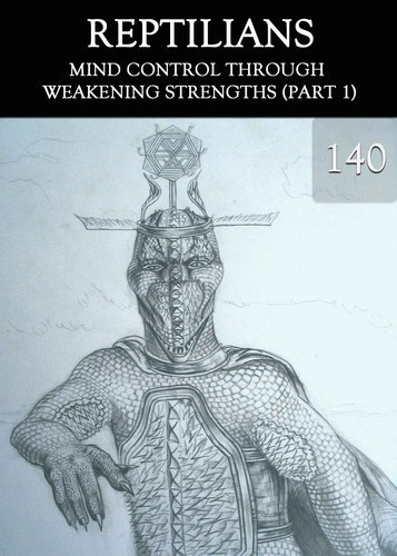 Full mind control through weakening strengths part 1 reptilians part 140
