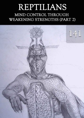 Full mind control through weakening strengths part 2 reptilians part 141