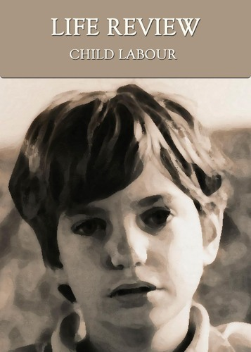 Full life review child labour