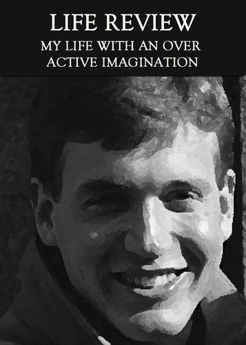 Full life review my life with a over active imagination