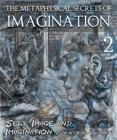 Full the metaphysical secrets of imagination self image and imagination practical support part 2