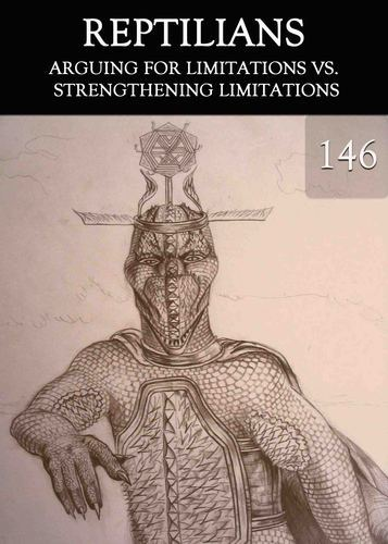Full arguing for limitations vs strengthening limitations reptilians part 146