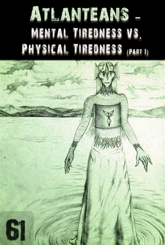 Mental-tiredness-vs-physical-tiredness-atlanteans-part-61