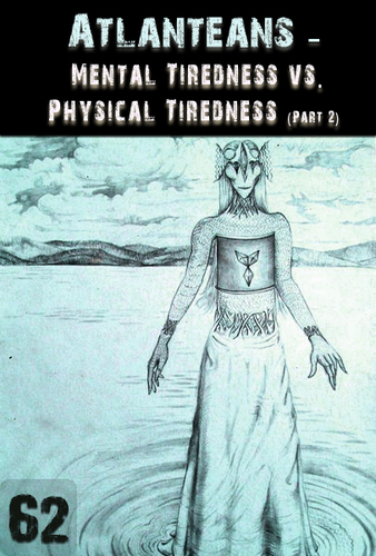 Mental-tiredness-vs-physical-tiredness-atlanteans-part-2-part-62