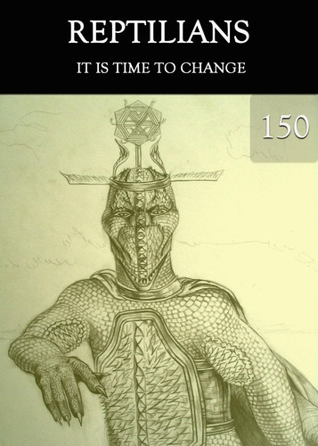 Full it is time to change reptilians part 150