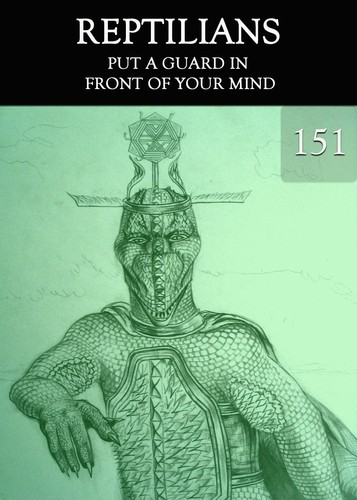 Full put a guard in front of your mind reptilians part 151