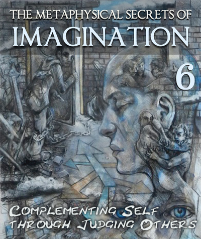 Full the metaphysical secrets of imagination complementing self through judging others part 6