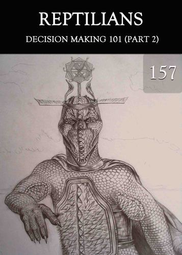 Full decision making 101 part 2 reptilians part 157