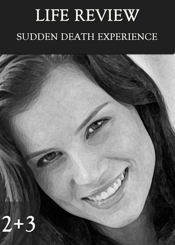 Full sudden death experience part 2 3 life review