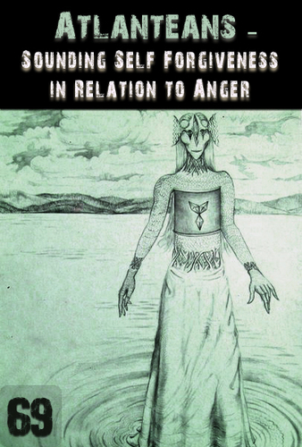 Full sounding self forgiveness in relation to anger atlanteans support part 69