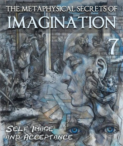 Full the metaphysical secrets of imagination self image and acceptance part 7