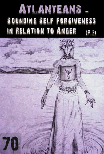Full sounding self forgiveness in relation to anger part 2 atlanteans support part 70