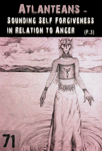 Full sounding self forgiveness in relation to anger part 3 atlanteans support part 71