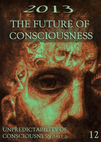Full 2013 the future of consciousness unpredictability of consciousness part 2 part 12