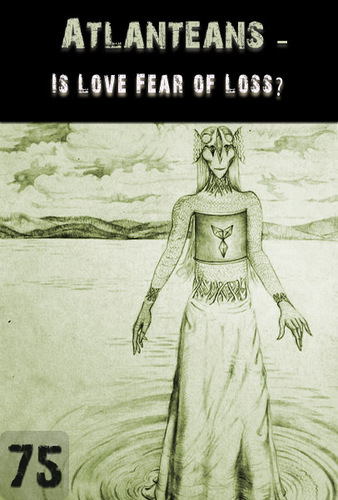 Full is love fear of loss atlanteans support part 75