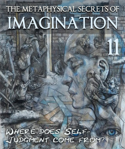 Full the metaphysical secrets of imagination where does self judgment come from part 11