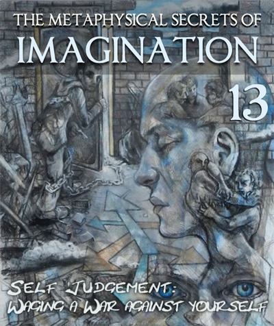 Full the metaphysical secrets of imagination self judgement waging a war against yourself part 13