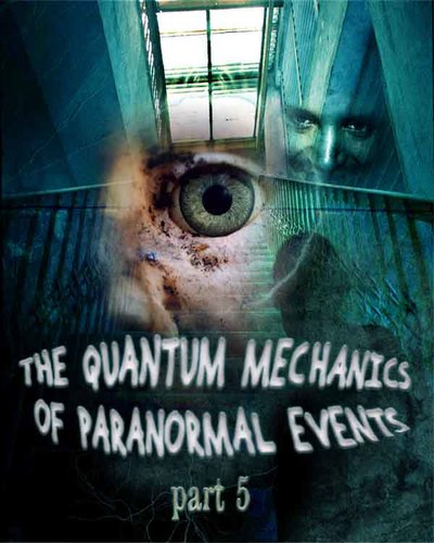 Full the quantum mechanics of paranormal events part 5