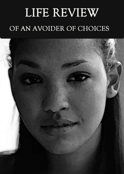 Full the life review of an avoider of choices