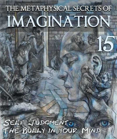 Full the metaphysical secrets of imagination self judgment the bully in your mind part 15