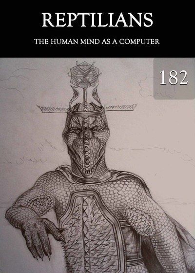 Full the human mind as a computer reptilians part 182