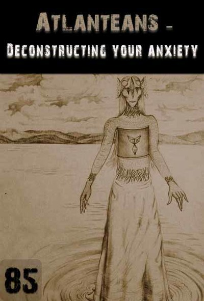 Full deconstructing your anxiety atlanteans support part 85