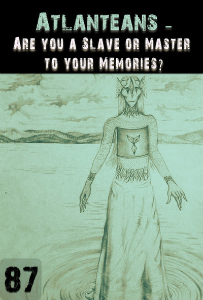 Full are you a slave or master to your memories atlanteans support part 87