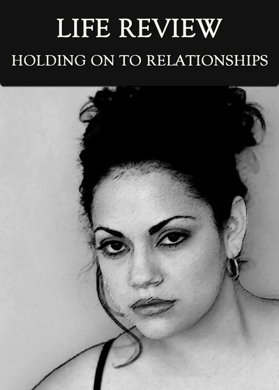 Full holding on to relationships life review