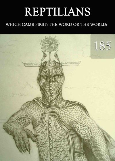 Full which came first the word or the world reptilians part 185
