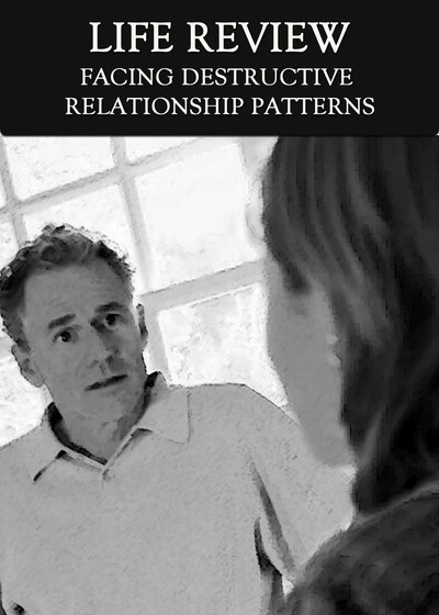 Full facing destructive relationship patterns life review