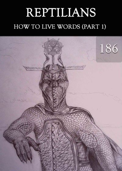 Full how to live words part 1 reptilians part 186