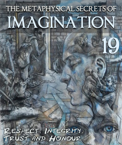 Full respect integrity trust and honour the metaphysical secrets of imagination part 19