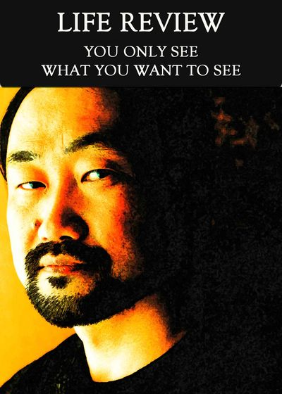 Full you only see what you want to see life review