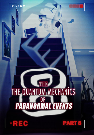 Full the quantum mechanics of paranormal events part 8