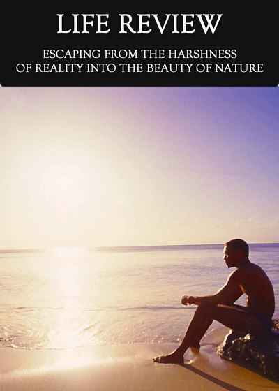 Full escaping from the harshness of reality into the beauty of nature life review