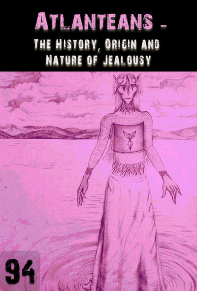 Full the history origin and nature of jealousy atlanteans part 94