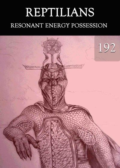 Full resonant energy possession reptilians part 192