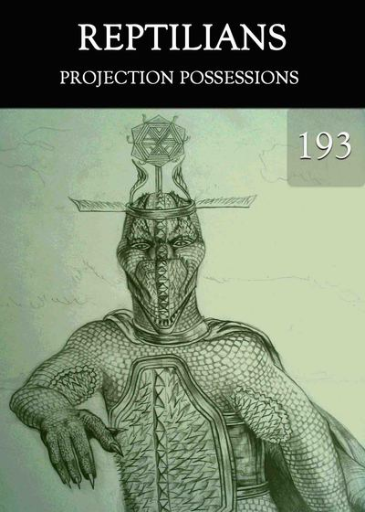Full projection possessions reptilians part 193